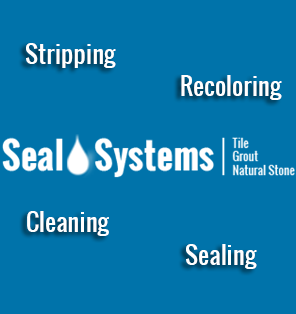 Seal Systems - Experts in the Stripping, Re-coloring, Cleaning & Sealing of Tile, Grout and Stone